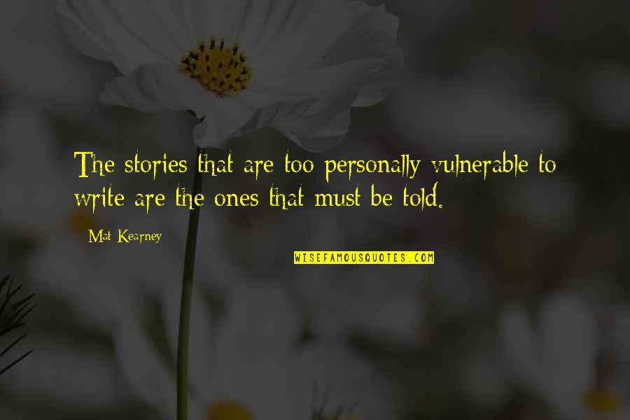 At Kearney Quotes By Mat Kearney: The stories that are too personally vulnerable to