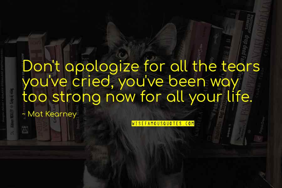 At Kearney Quotes By Mat Kearney: Don't apologize for all the tears you've cried,