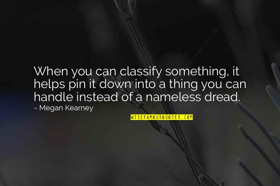 At Kearney Quotes By Megan Kearney: When you can classify something, it helps pin