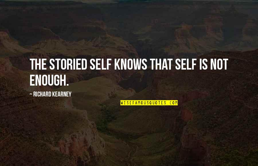 At Kearney Quotes By Richard Kearney: The storied self knows that self is not