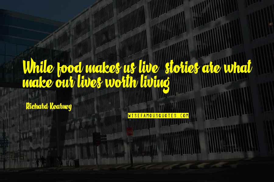 At Kearney Quotes By Richard Kearney: While food makes us live, stories are what