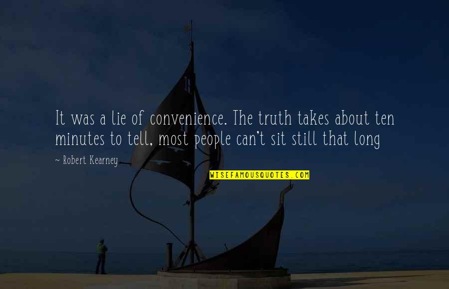 At Kearney Quotes By Robert Kearney: It was a lie of convenience. The truth