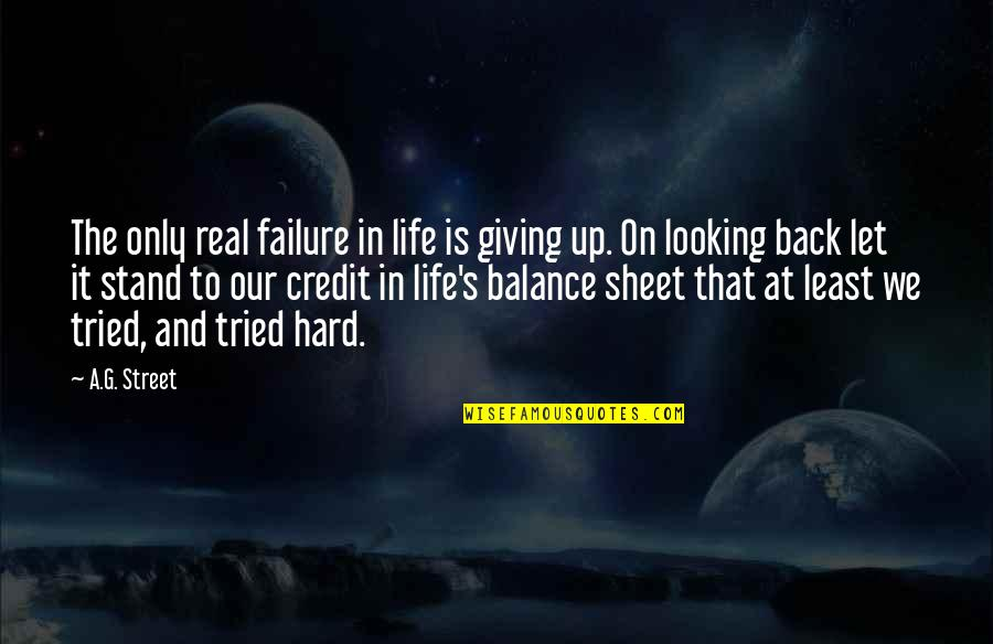 At Least I Tried Quotes By A.G. Street: The only real failure in life is giving