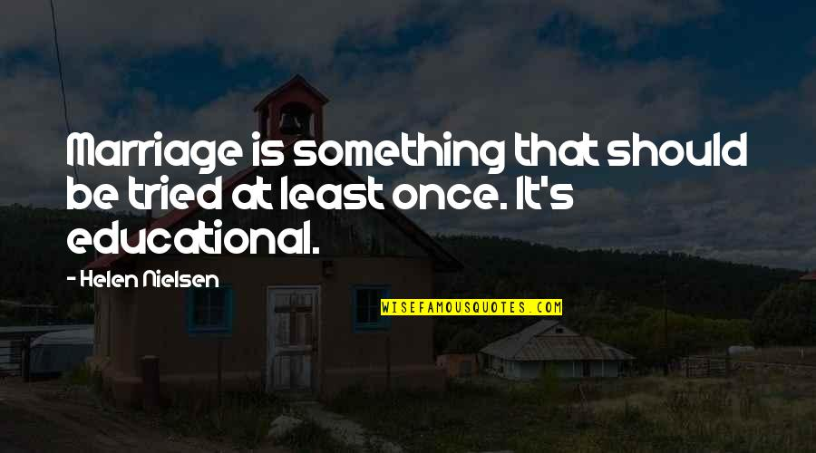 At Least I Tried Quotes By Helen Nielsen: Marriage is something that should be tried at