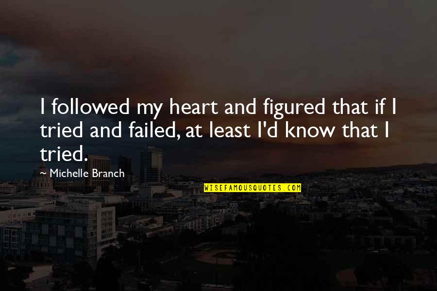 At Least I Tried Quotes By Michelle Branch: I followed my heart and figured that if