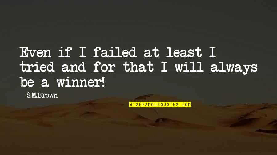 At Least I Tried Quotes By S.M.Brown: Even if I failed at least I tried