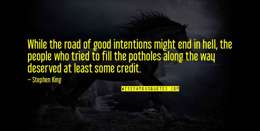 At Least I Tried Quotes By Stephen King: While the road of good intentions might end