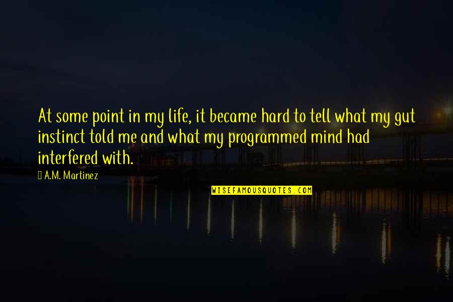 At Some Point Of Life Quotes By A.M. Martinez: At some point in my life, it became