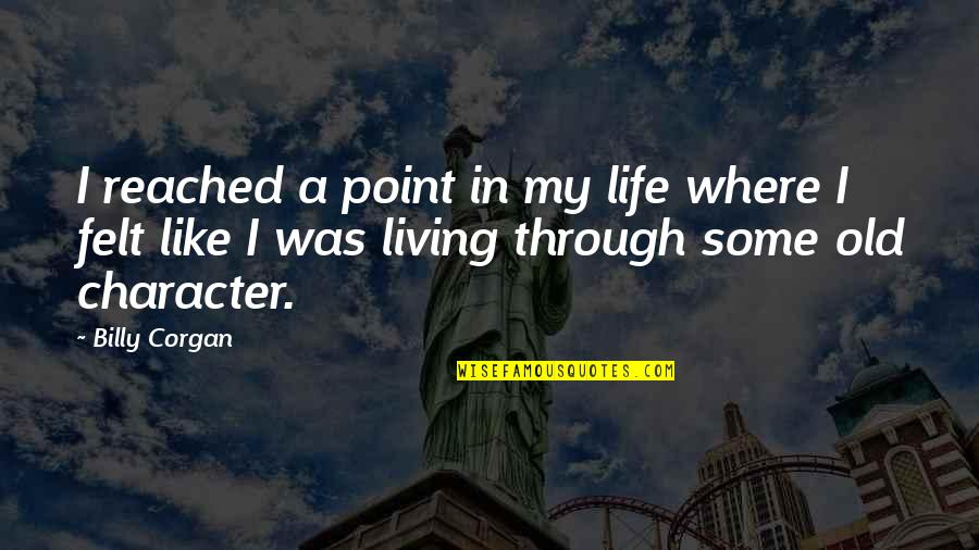 At Some Point Of Life Quotes By Billy Corgan: I reached a point in my life where