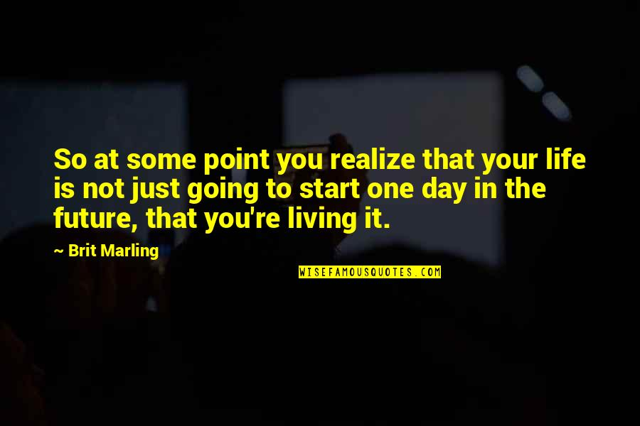 At Some Point Of Life Quotes By Brit Marling: So at some point you realize that your