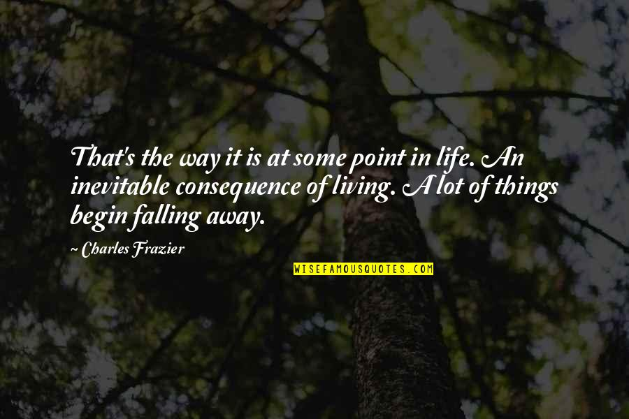 At Some Point Of Life Quotes By Charles Frazier: That's the way it is at some point