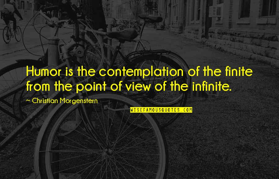 At Some Point Of Life Quotes By Christian Morgenstern: Humor is the contemplation of the finite from