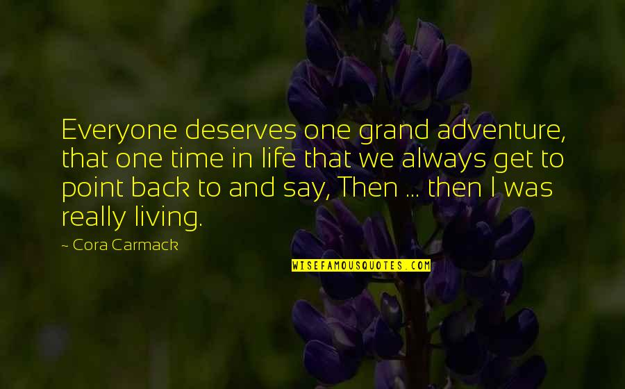 At Some Point Of Life Quotes By Cora Carmack: Everyone deserves one grand adventure, that one time
