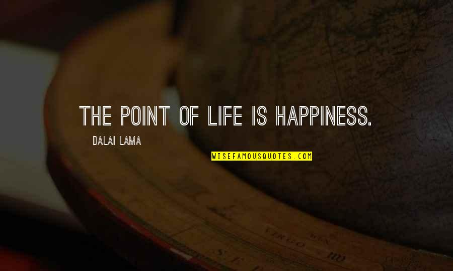 At Some Point Of Life Quotes By Dalai Lama: The point of life is happiness.