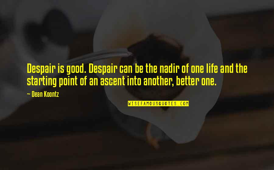 At Some Point Of Life Quotes By Dean Koontz: Despair is good. Despair can be the nadir