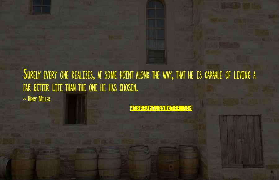 At Some Point Of Life Quotes By Henry Miller: Surely every one realizes, at some point along