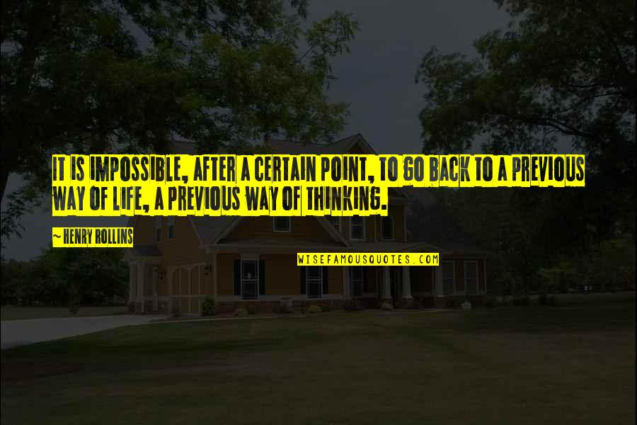 At Some Point Of Life Quotes By Henry Rollins: It is impossible, after a certain point, to