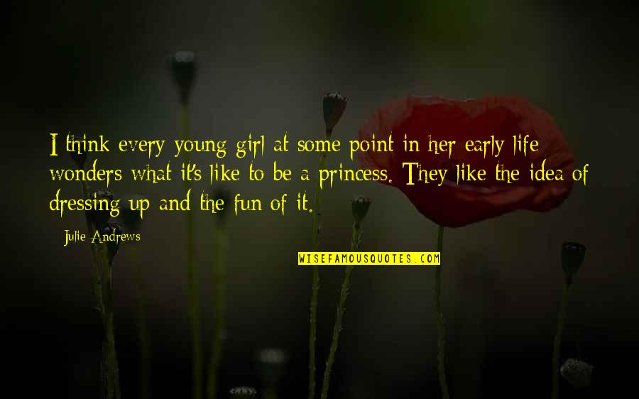 At Some Point Of Life Quotes By Julie Andrews: I think every young girl at some point
