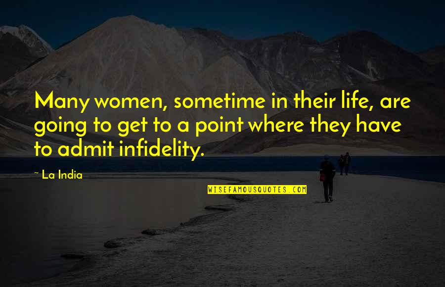 At Some Point Of Life Quotes By La India: Many women, sometime in their life, are going