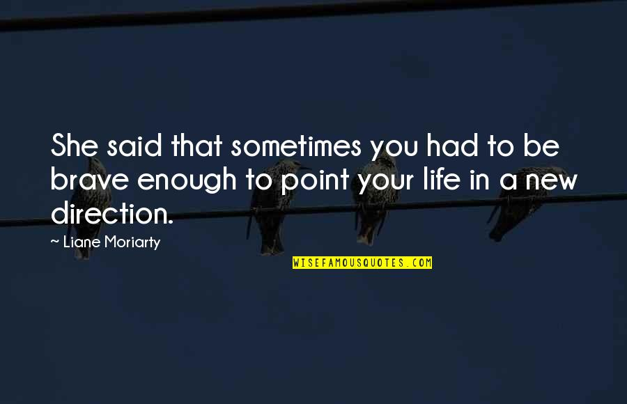 At Some Point Of Life Quotes By Liane Moriarty: She said that sometimes you had to be