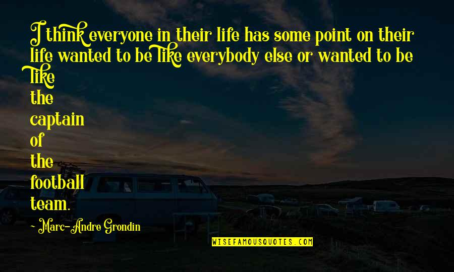 At Some Point Of Life Quotes By Marc-Andre Grondin: I think everyone in their life has some