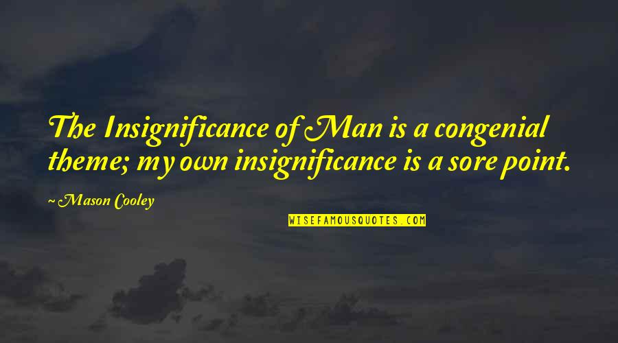 At Some Point Of Life Quotes By Mason Cooley: The Insignificance of Man is a congenial theme;