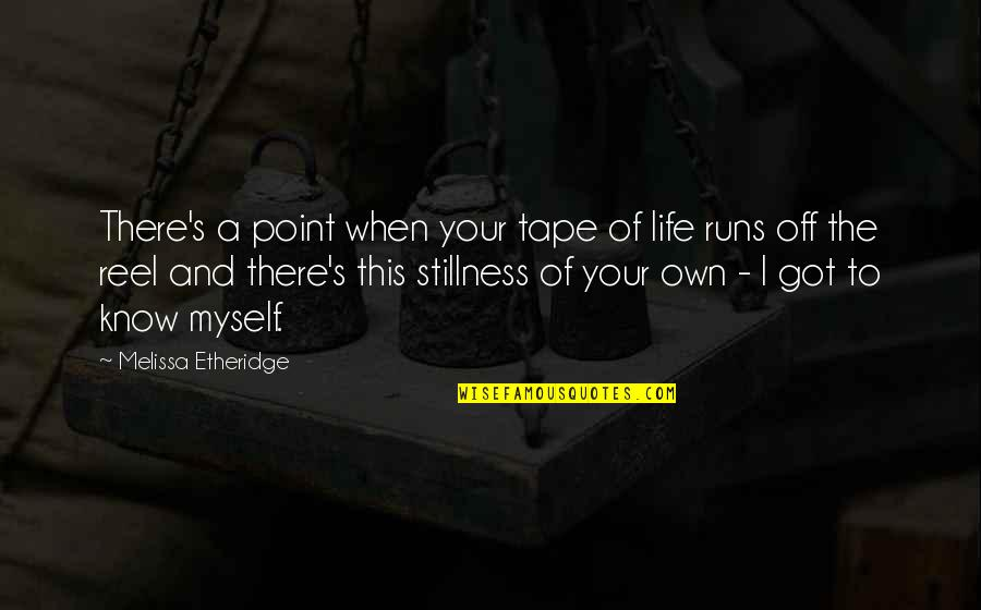 At Some Point Of Life Quotes By Melissa Etheridge: There's a point when your tape of life