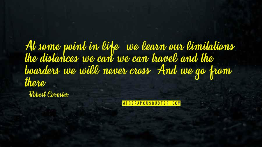 At Some Point Of Life Quotes By Robert Cormier: At some point in life, we learn our