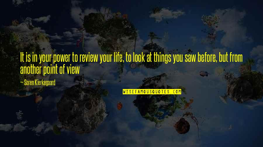 At Some Point Of Life Quotes By Soren Kierkegaard: It is in your power to review your