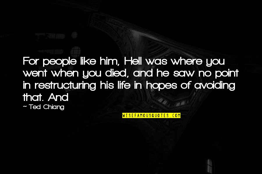 At Some Point Of Life Quotes By Ted Chiang: For people like him, Hell was where you