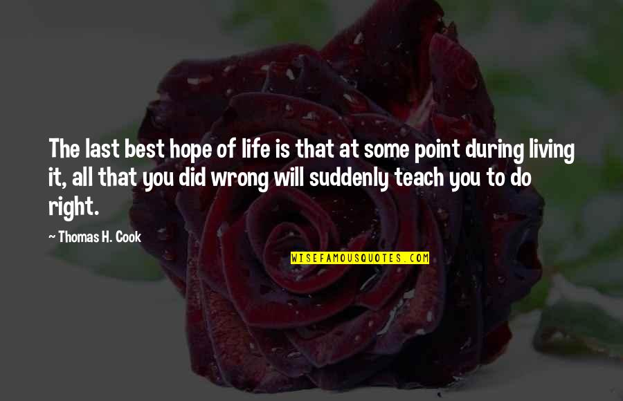 At Some Point Of Life Quotes By Thomas H. Cook: The last best hope of life is that