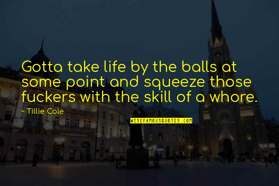 At Some Point Of Life Quotes By Tillie Cole: Gotta take life by the balls at some