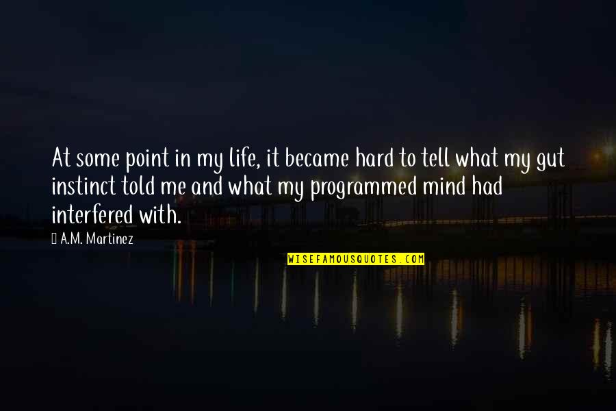 At Some Point Quotes By A.M. Martinez: At some point in my life, it became