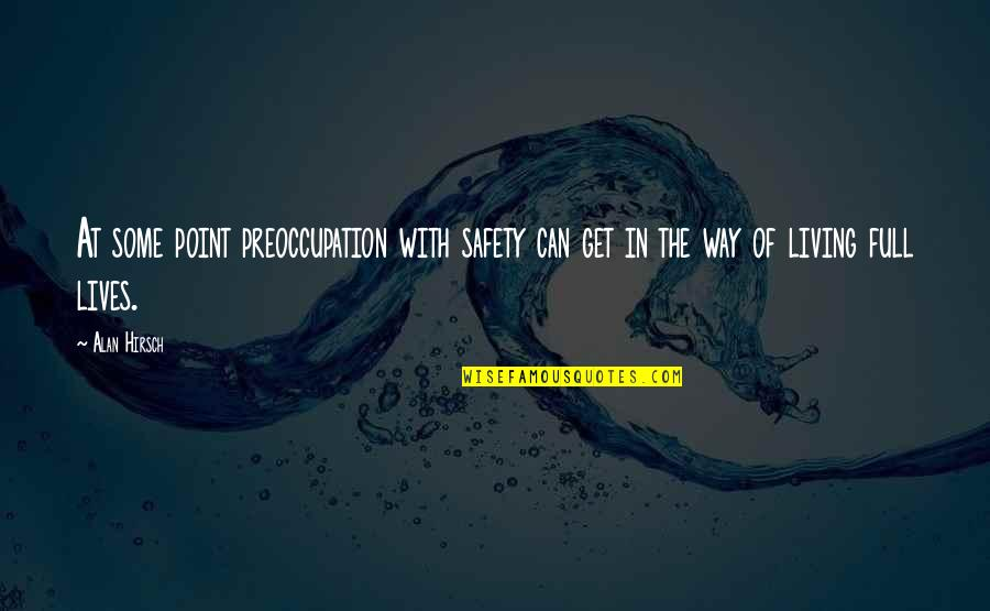 At Some Point Quotes By Alan Hirsch: At some point preoccupation with safety can get