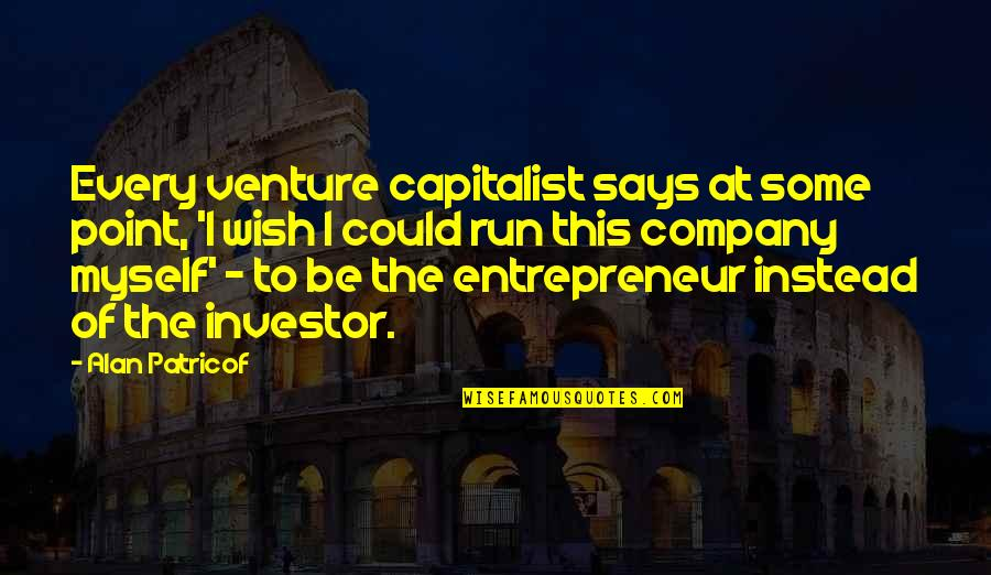 At Some Point Quotes By Alan Patricof: Every venture capitalist says at some point, 'I