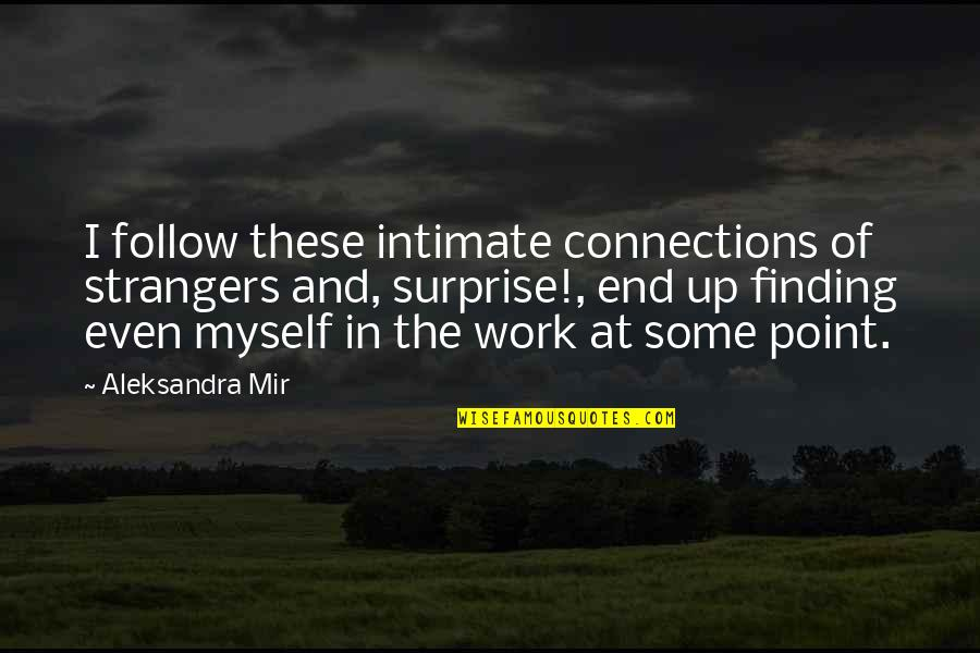 At Some Point Quotes By Aleksandra Mir: I follow these intimate connections of strangers and,