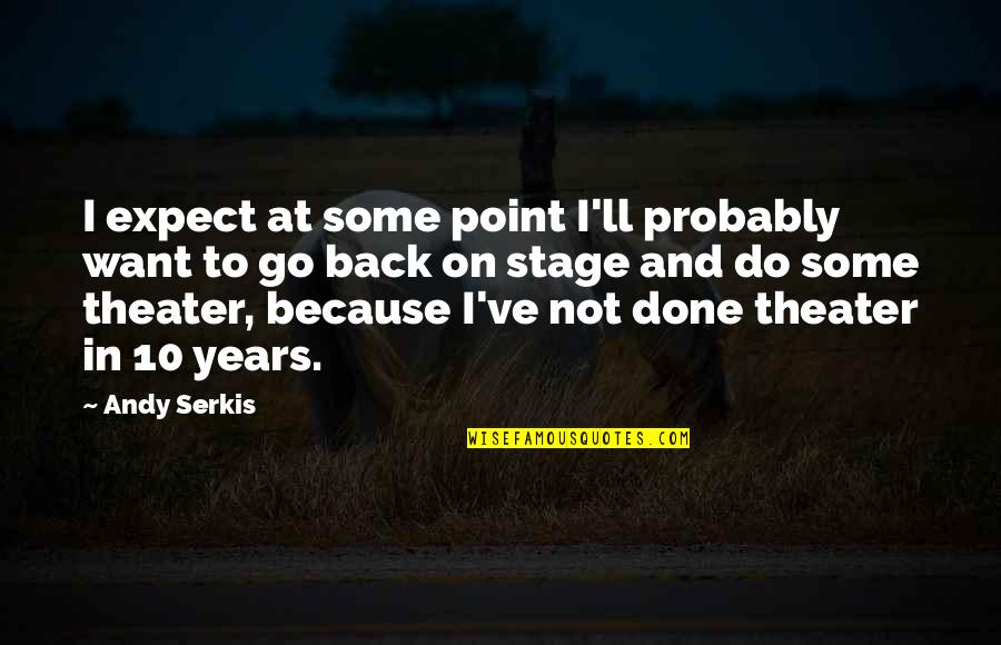 At Some Point Quotes By Andy Serkis: I expect at some point I'll probably want