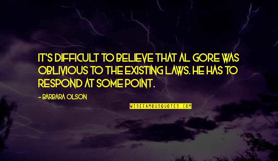 At Some Point Quotes By Barbara Olson: It's difficult to believe that Al Gore was