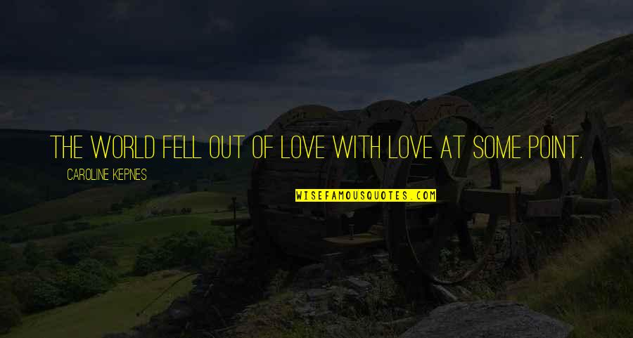 At Some Point Quotes By Caroline Kepnes: The world fell out of love with love