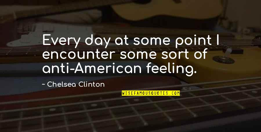 At Some Point Quotes By Chelsea Clinton: Every day at some point I encounter some