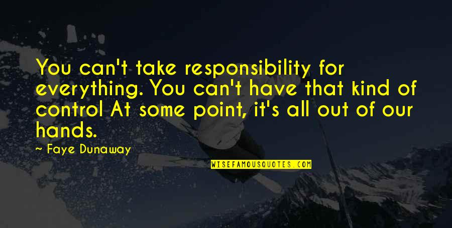At Some Point Quotes By Faye Dunaway: You can't take responsibility for everything. You can't