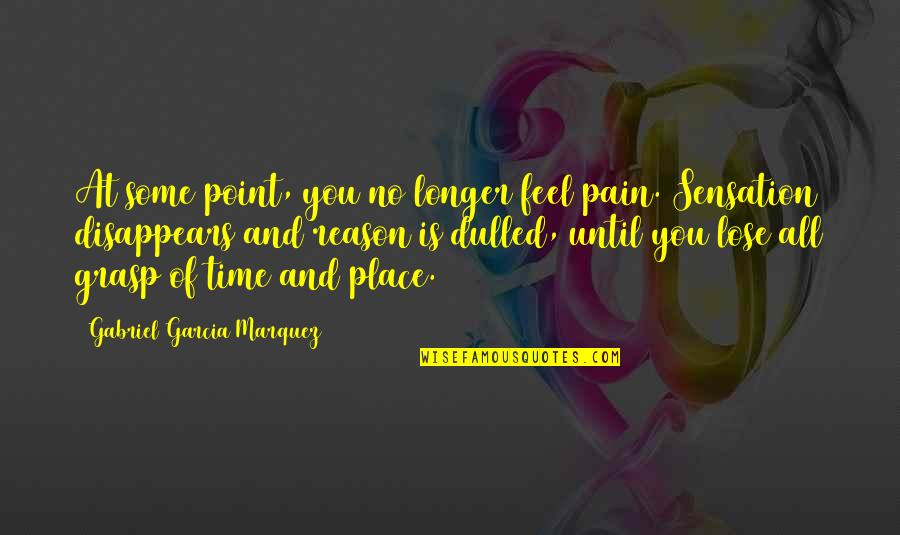 At Some Point Quotes By Gabriel Garcia Marquez: At some point, you no longer feel pain.