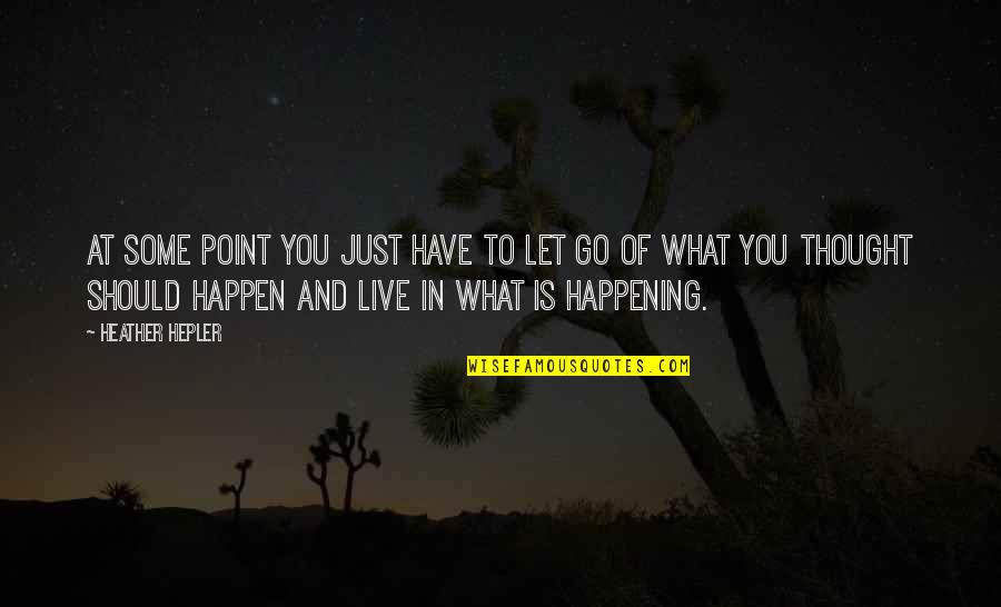 At Some Point Quotes By Heather Hepler: At some point you just have to let