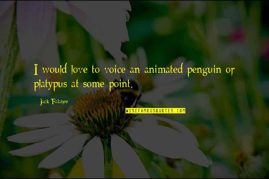 At Some Point Quotes By Jack Falahee: I would love to voice an animated penguin