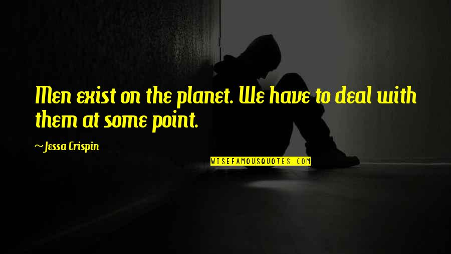 At Some Point Quotes By Jessa Crispin: Men exist on the planet. We have to