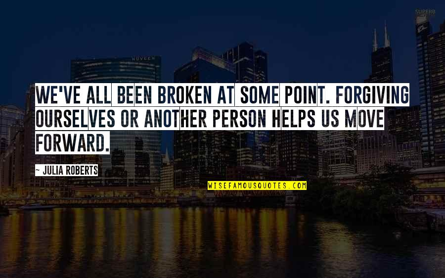 At Some Point Quotes By Julia Roberts: We've all been broken at some point. Forgiving
