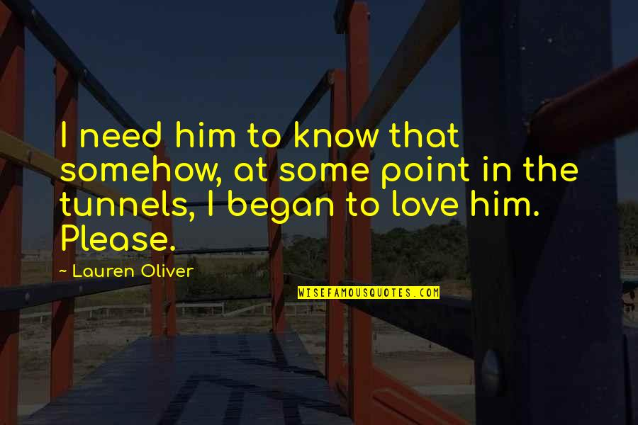 At Some Point Quotes By Lauren Oliver: I need him to know that somehow, at