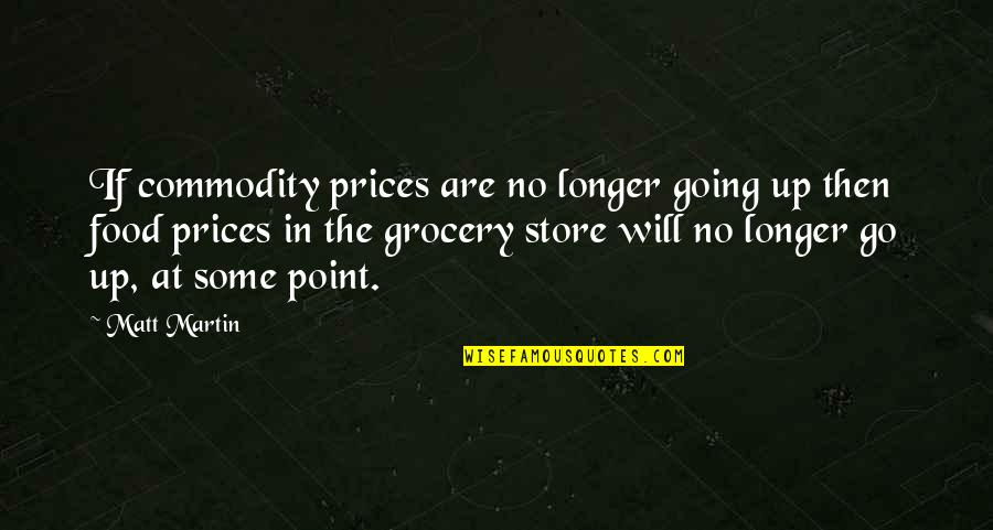 At Some Point Quotes By Matt Martin: If commodity prices are no longer going up