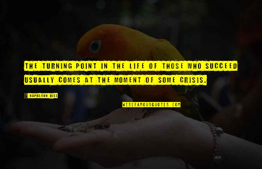 At Some Point Quotes By Napoleon Hill: The turning point in the life of those
