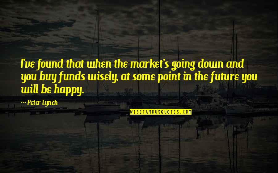 At Some Point Quotes By Peter Lynch: I've found that when the market's going down